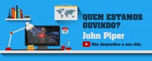 quem-estamos-ouvindo_john-piper_banner